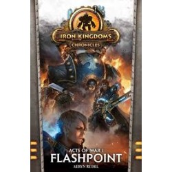 Iron Kingsdoms Chronicles - Acts of War 1 Flashpoint